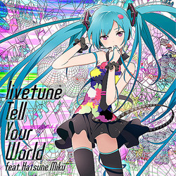 livetune feat. 初音ミク『Tell Your World』